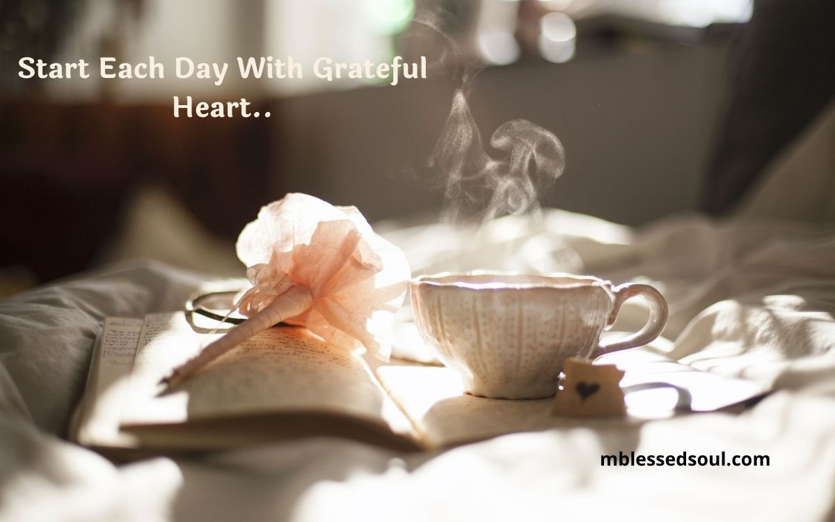 Start Each Day With Grateful Heart.
